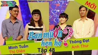 BẠN MUỐN HẸN HÒ - Tập 48 | Minh Tuấn - Vũ.T.Diên | Thông Đạt - Anh Thư | 05/10/2014