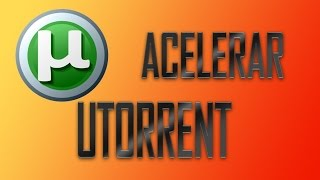 Como Acelerar Utorrent Al Maximo 100% Real, Manual y Facil |2015|