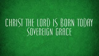 Christ the Lord is Born Today - Sovereign Grace