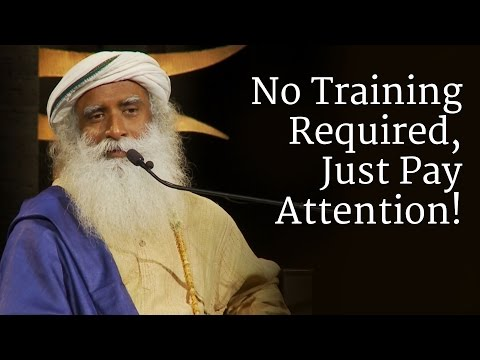No Training Required, Just Pay Attention! | Sadhguru
