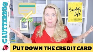 Put Down the Credit Card - Step Three - How to Simplify your Life