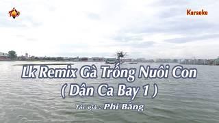 Karaoke LK Remix Dân Ca Bay 1 Gà Trống Nuôi Con // PHI BẰNG