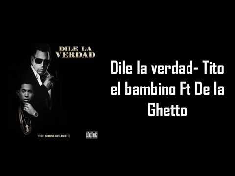 DILE LA VERDAD - Tito el Bambino Ft De la Ghetto [Letra Lyrics]