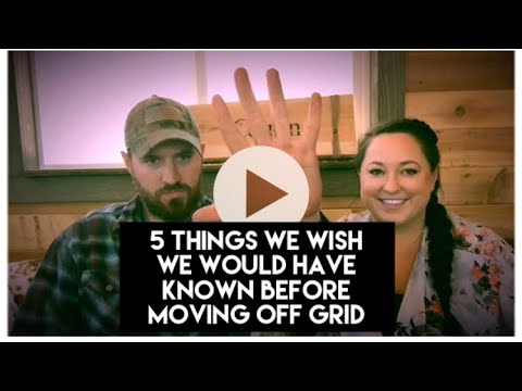 5 things we wish we would have known about before living off Grid
