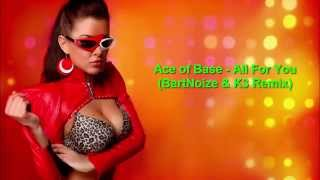 Ace of Base - All For You (BartNoize & K3 Remix)