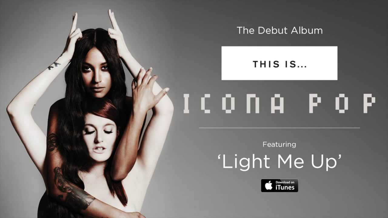 Icona Pop - Light Me Up [AUDIO]