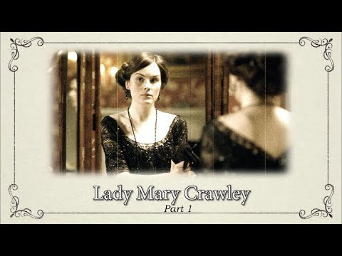 Character Documentaries: Lady Mary Crawley, Part 1 || Downton Abbey Special Features Bonus Video