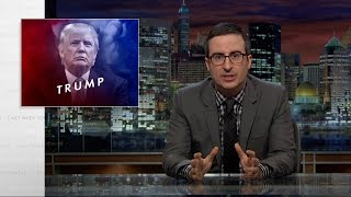 John Oliver Has The Donald Trump Takedown The World Has Been Waiting For