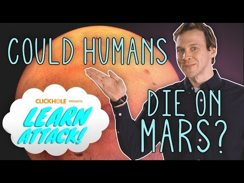 Learn Attack: Could Humans One Day Die On Mars?