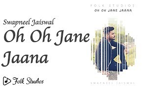 Oh Oh Jane Jaana a Cover by Swapneel Jaiswal in collaboration by Folk Studios