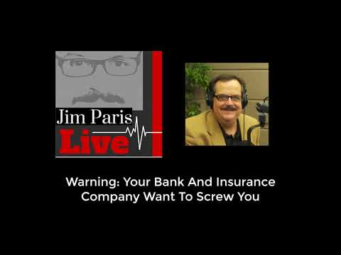 Warning: Your Bank And Insurance Company Want To Screw You!