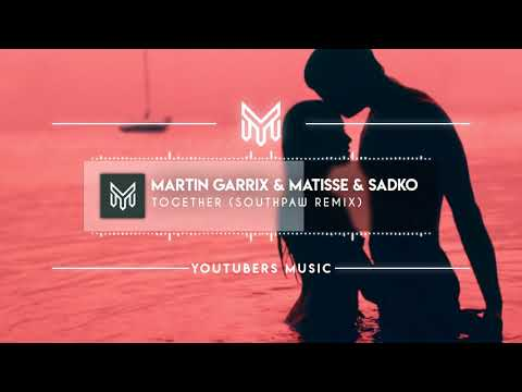 Martin Garrix & Matisse & Sadko - Together (SouthPaw Remix) [No Copyright Music]