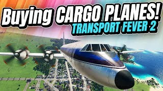 Setting Up CARGO PLANES! | Transport Fever 2 (Part 9)