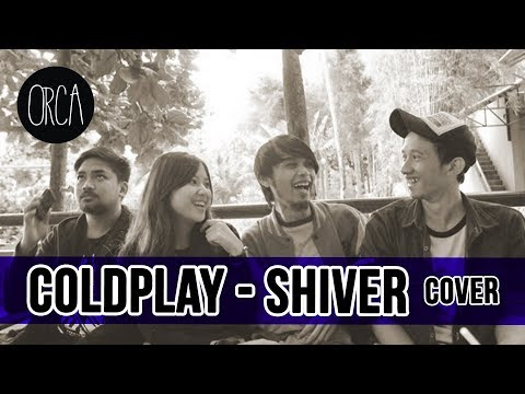 Coldplay Shiver Cover By ORCA