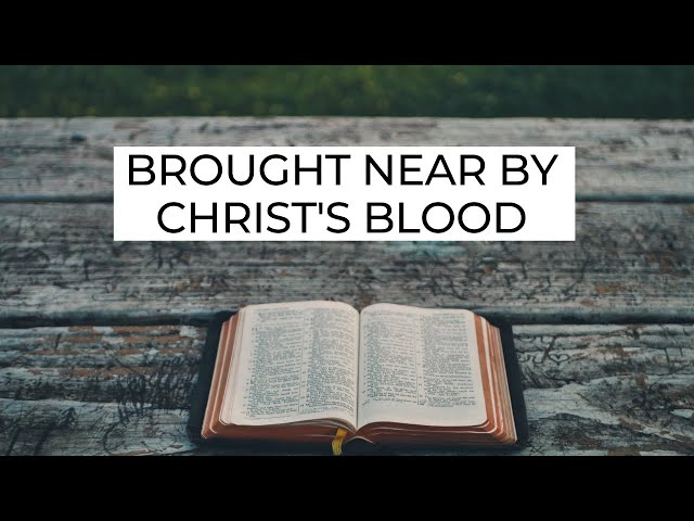 Brought Near By Christ's Blood - Ephesians 2:11-13 (Pastor Robb Brunansky)