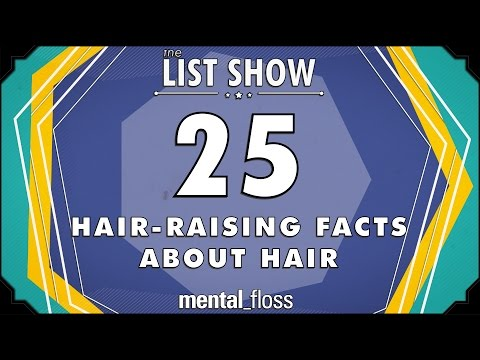 25 Hair-Raising Facts about Hair - mental_floss List Show (Ep. 235)