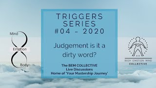 #4 Triggers ~ Judgement is it a dirty word? Brought to you by the BEM Collective