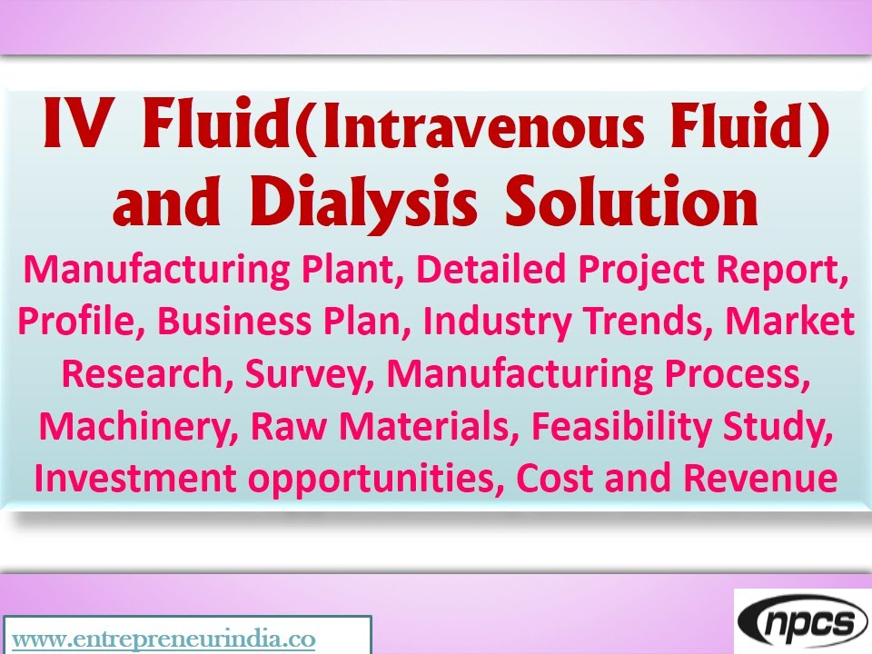 Iv Fluid And Dialysis SolutionManufacturing PlantDetailed Project