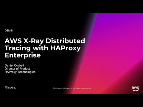 AWS re:Invent 2018: AWS X-Ray Distributed Tracing with HAProxy Enterprise (DEM81)