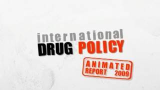 International Drug Policy: Animated Report 2009