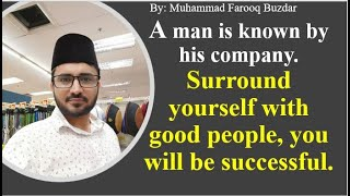 A man is known by his company, surround yourself with good people, you will be successful.