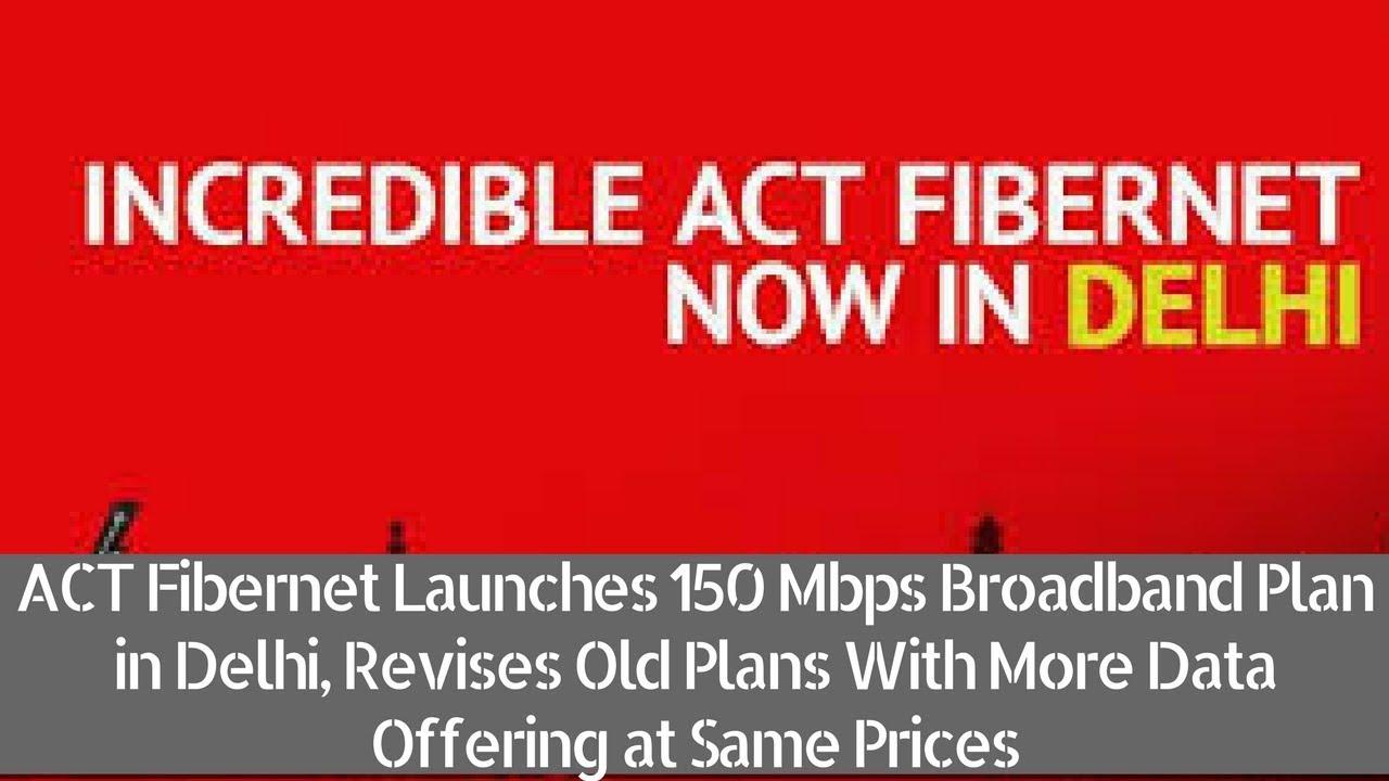 act fibernet launches 150 mbps broadband plan in delhi revises