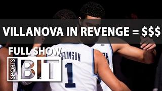Sports BIT | Villanova In Revenge = $ | SportsCenter For Bettors