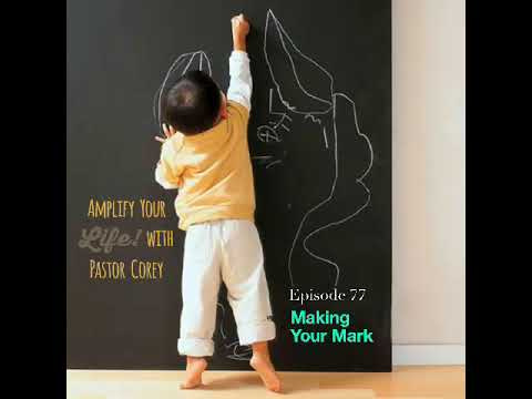 Amplify Your Life! Motivation (Making A Mark)
