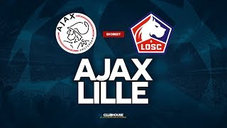 🔴 AJAX AMSTERDAM - LILLE // CHAMPIONS LEAGUE // ClubHouse