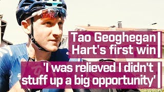 Tao Geoghegan Hart's first win: 'I was relieved I didn't stuff up a big opportunity'