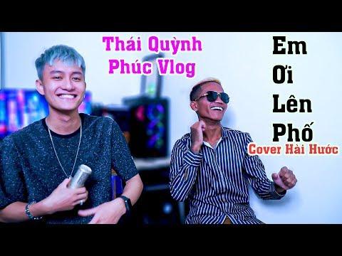 Em Ơi Lên Phố (Cover) | Phiên bản Hài Hước | Thái Quỳnh & Phúc Chán Đời
