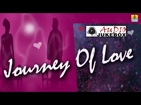 Journey Of Love | Kannada Top Romantic Love Song | Audio Jukebox