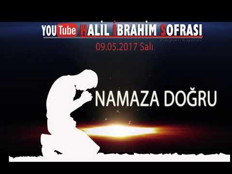 Halil İbrahim Sofrası - Namaza Doğru  09.05.2017