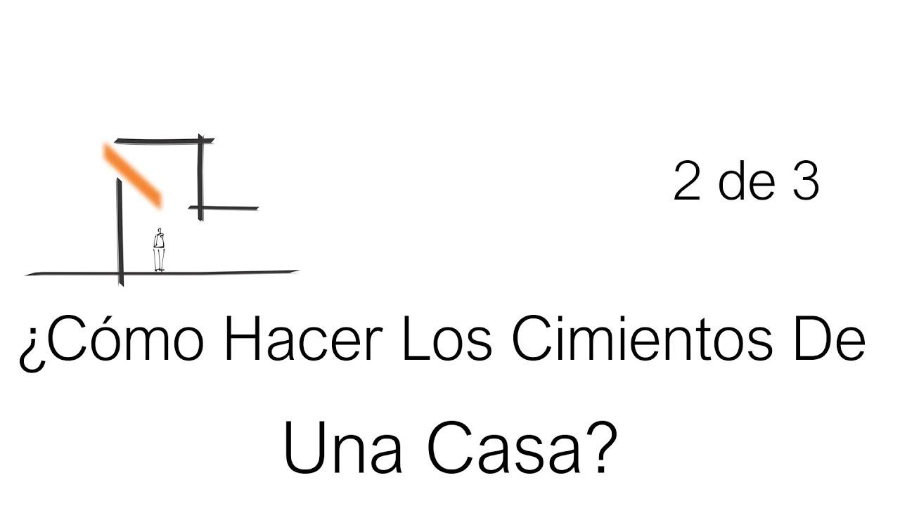C mo hacer los cimientos de una casa parte 2 de 3 youtube - Como se construye una casa ...