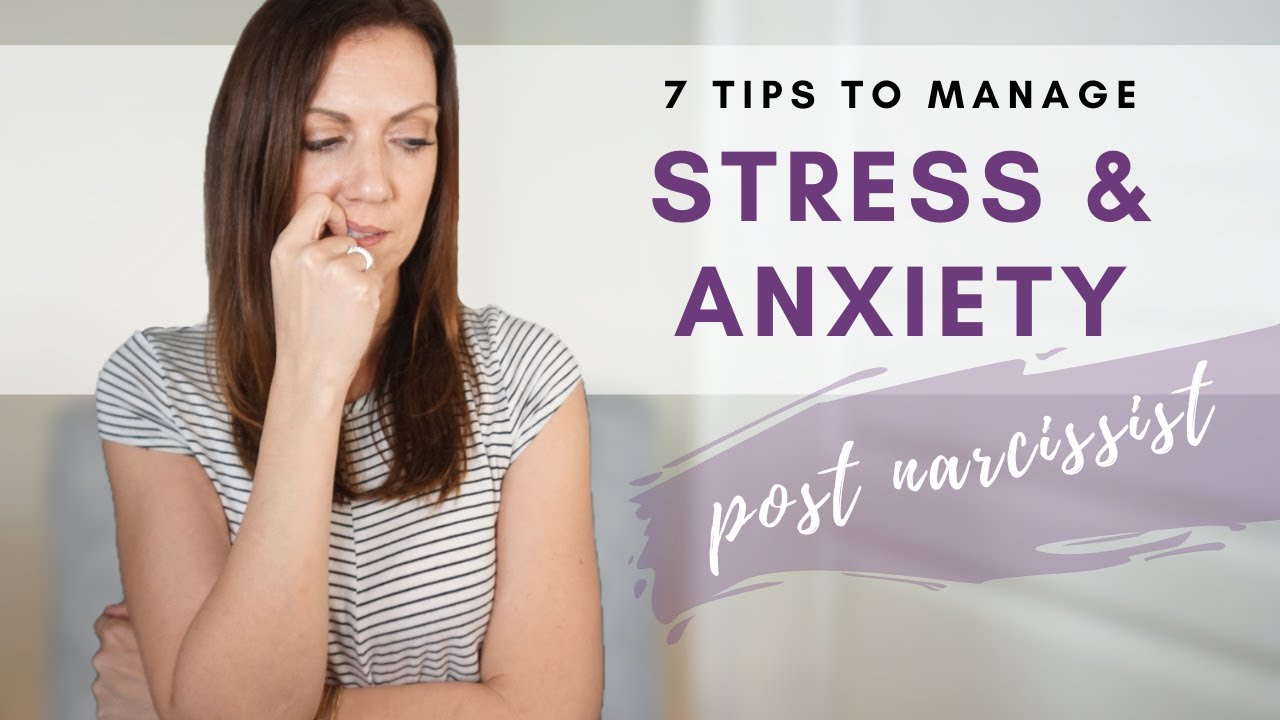 Download 7 TIPS TO HELP MANAGE STRESS AND ANXIETY AFTER A RELATIONSHIP WITH A NARCISSIST