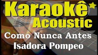 Baixar Isadora Pompeo - Como Nunca Antes (Karaoke Acustico) playback
