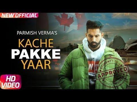 Kache Pakke Yaar (Full Video) |A Parmish Verma | Desi Crew | Latest Punjabi Song 2018