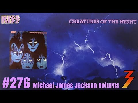 Ep. 276 Michael James Jackson Returns and We Talk About Creatures of the Night and Nothing Else