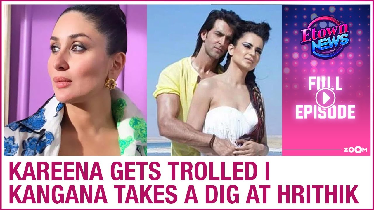 Kareena gets trolled by netizens | Kangana takes a dig at Hrithik | E-Town News