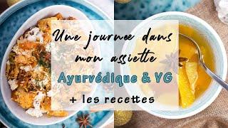 🍲 UNE JOURNEE DANS MON ASSIETTE AYURVEDIQUE  + les recettes