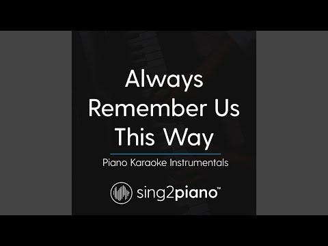 Always Remember Us This Way (Lower Key) (Originally Performed by Lady Gaga) (Piano Karaoke Version)