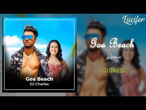 Goa Beach | Tony Kakkar | Neha Kakkar | New Song | Remix | DJ Charles | Lucifer Choice