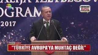 """Erdoğan: """"Türkiye Avrupa'ya muhtaç değil"""""""