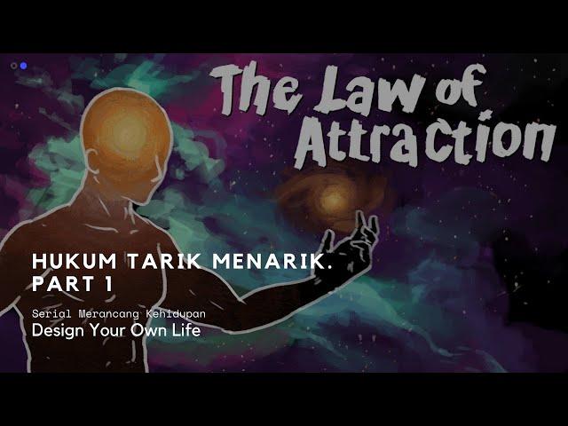 Serial Merancang Kehidupan: Hukum Tarik Menarik. Part 1