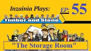 Inzainia Plays: Timber And Stone Beta 1.6+ Ep 55 (the Storage Room)