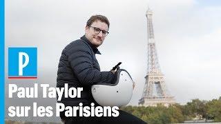 Paul Taylor : « C'est incroyable comme les Parisiens sont égoïstes »
