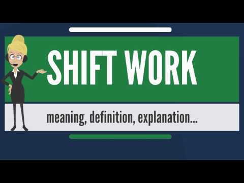 What is SHIFT WORK? What does SHIFT WORK mean? SHIFT WORK meaning, definition & explanation