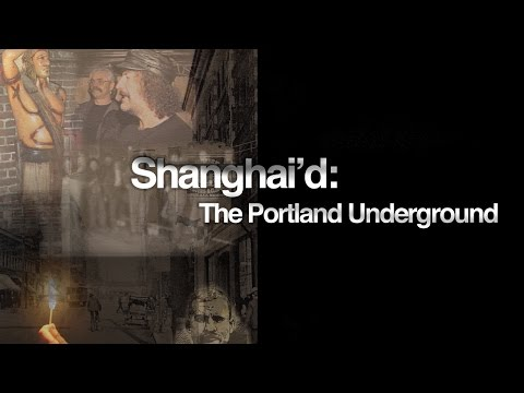 "Nowhere Video's ""Shanghai'd: The Portland Underground"" - The Shanghai Tunnels"