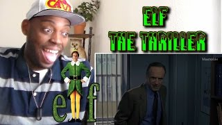 Elf recut as a Thriller - Trailer Mix REACTION!!!