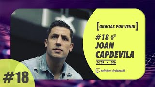 GRACIAS POR VENIR #18 | JOAN CAPDEVILA